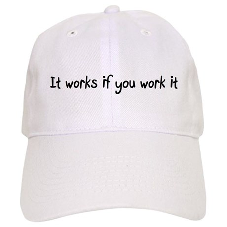 It works if you work it Cap