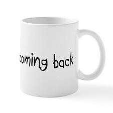 Keep coming back Small Mug