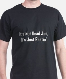 It's Not Dead Jim (II) T-Shirt