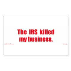 The IRS killed my business. Rectangle Sticker 50