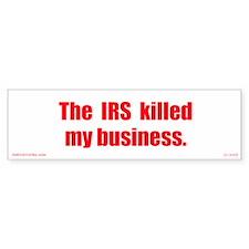 The IRS killed my business. Bumper Bumper Sticker