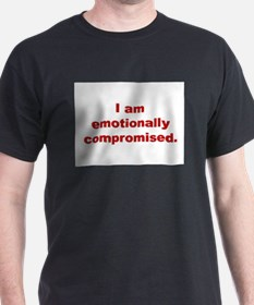 I am emotionally compromised T-Shirt