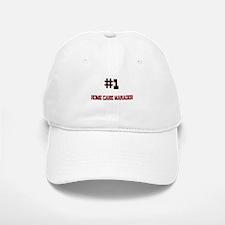 Number 1 HOME CARE MANAGER Baseball Baseball Cap