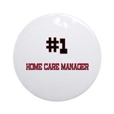 Number 1 HOME CARE MANAGER Ornament (Round)
