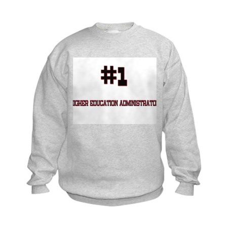 Number 1 HIGHER EDUCATION ADMINISTRATOR Kids Sweat