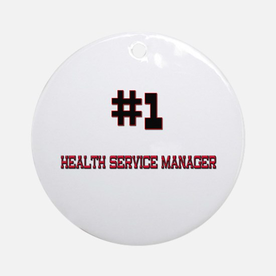 Number 1 HEALTH SERVICE MANAGER Ornament (Round)