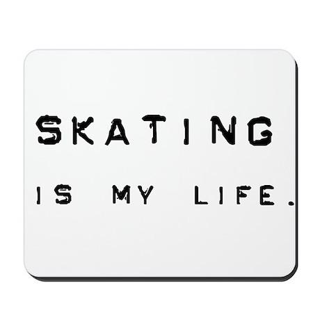 Skating is my life. Mousepad