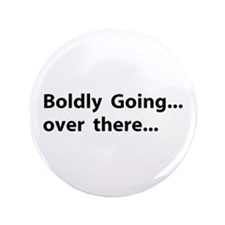 "Boldly going over there 3.5"" Button"