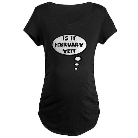 Is if February yet Maternity Dark T-Shirt