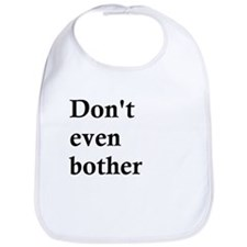 Don't even bother Bib
