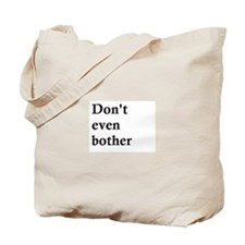 Don't even bother Tote Bag