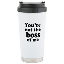 You're Not the Boss of Me Travel Mug