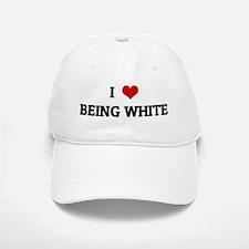 I Love BEING WHITE Baseball Baseball Cap