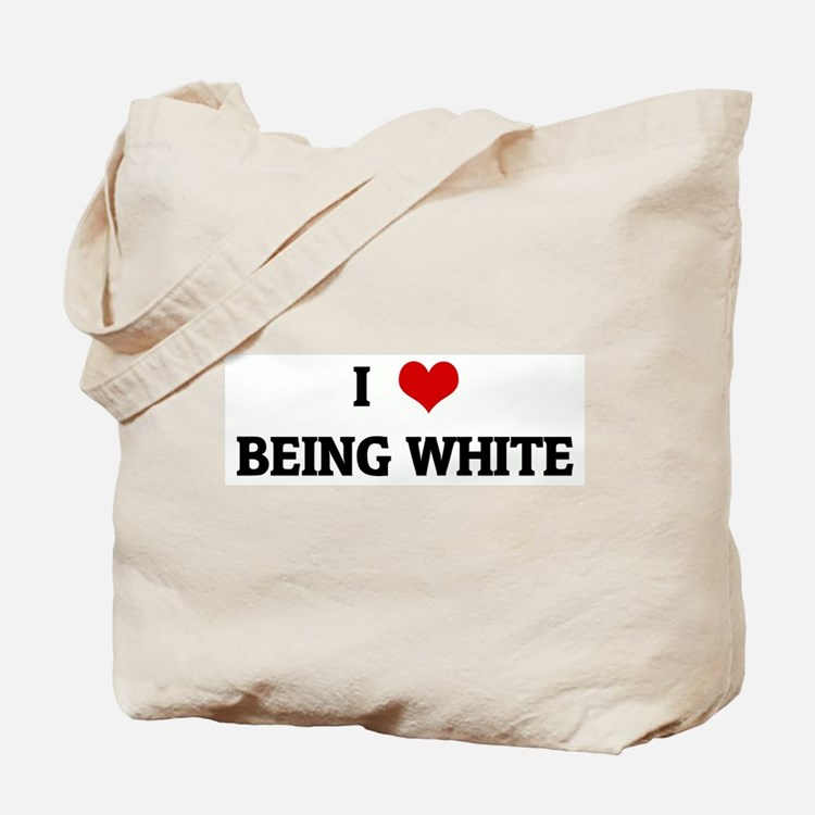 I Love BEING WHITE Tote Bag