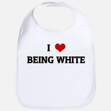 I Love BEING WHITE Bib