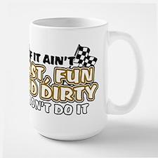 Fast, Fun and Dirty Large Mug