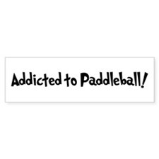 Addicted to Paddleball Bumper Bumper Sticker