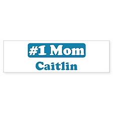 #1 Mom Caitlin Bumper Bumper Sticker