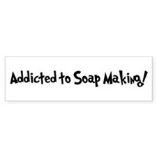 Addicted to Soap Making Bumper Bumper Sticker