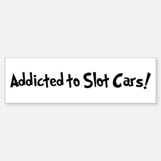 Addicted to Slot Cars Bumper Bumper Bumper Sticker