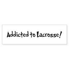 Addicted to Lacrosse Bumper Bumper Sticker