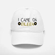 I Came on Eileen Baseball Baseball Cap