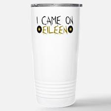 I Came on Eileen Travel Mug