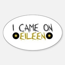 I Came on Eileen Oval Decal