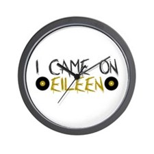 I Came on Eileen Wall Clock