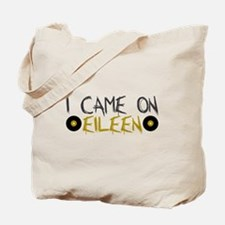 I Came on Eileen Tote Bag