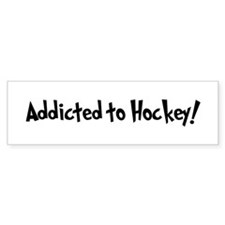 Addicted to Hockey Bumper Bumper Sticker
