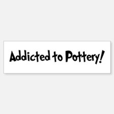 Addicted to Pottery Bumper Bumper Bumper Sticker