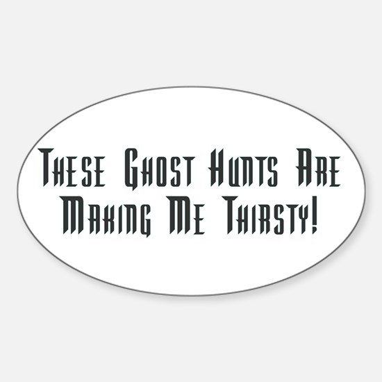 Ghost Hunts Thirsty Oval Decal
