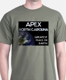 apex north carolina - greatest place on earth T-Shirt