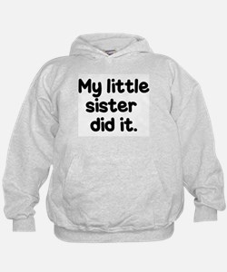 Cute My sister did it Hoodie
