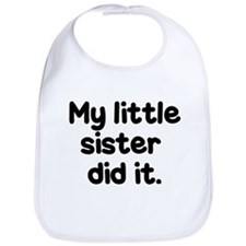 Unique My sister did it Bib