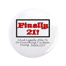 """FINALLY 21! 3.5"""" Button"""