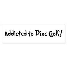 Addicted to Disc Golf Bumper Bumper Sticker