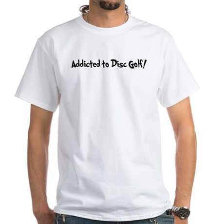 Addicted to Disc Golf White T-Shirt