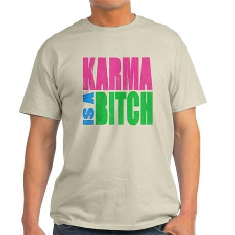 Karma Is A Bitch Light T-Shirt