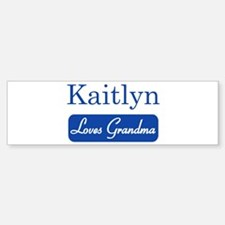 Kaitlyn loves grandma Bumper Bumper Bumper Sticker