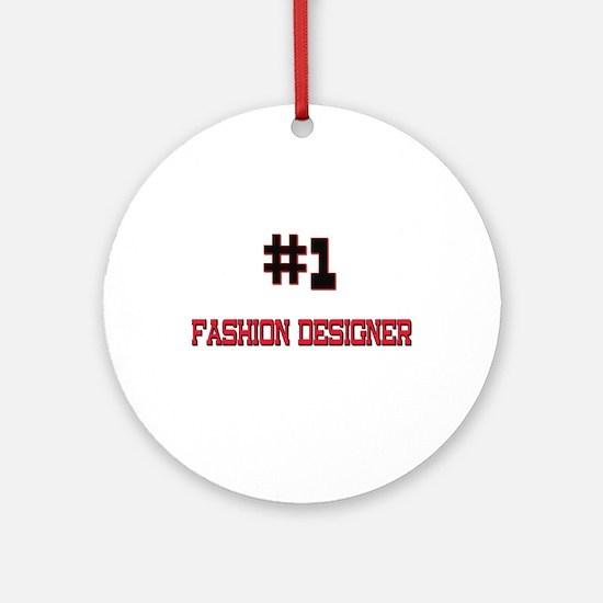 Number 1 FASHION DESIGNER Ornament (Round)