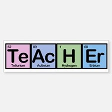 Teacher made of Elements Bumper Bumper Bumper Sticker