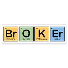 Broker made of Elements Bumper Bumper Sticker