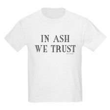 In Ash We Trust T-Shirt