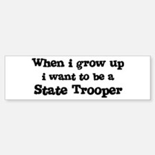 Be A State Trooper Bumper Bumper Bumper Sticker