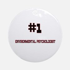 Number 1 ENVIRONMENTAL PSYCHOLOGIST Ornament (Roun