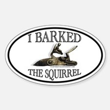 I Barked the Squirrel Oval Decal