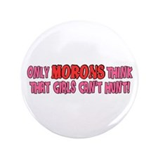 "Girls can hunt 3.5"" Button"