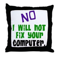 I Won't Fix Your Computer Throw Pillow